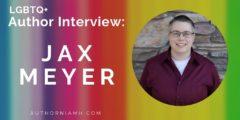 Author Interview: Jax Meyer